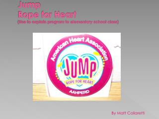 Jump Rope for Heart (Use to explain program to elementary school class)