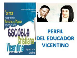PERFIL  DEL EDUCADOR VICENTINO