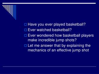 Have you ever played basketball? Ever watched basketball?