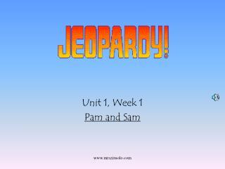 Unit 1, Week 1 Pam and Sam