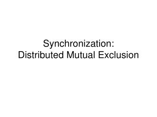 Synchronization:  Distributed Mutual Exclusion