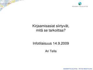 Kirjaamisasiat siirtyvät, mitä se tarkoittaa? Infotilaisuus 14.9.2009 Ari Tella