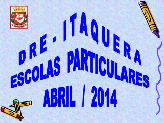 D R E  -  I T A Q U E R A ESCOLAS  PARTICULARES ABRIL  /  2014