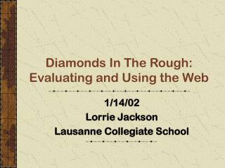 Diamonds In The Rough: Evaluating and Using the Web