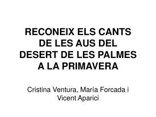 RECONEIX ELS CANTS DE LES AUS DEL DESERT DE LES PALMES A LA PRIMAVERA