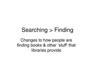 Searching > Finding