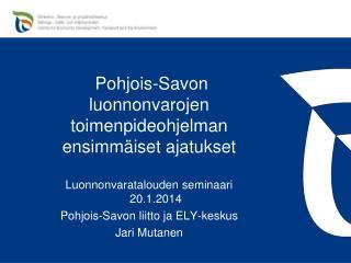 Pohjois-Savon luonnonvarojen toimenpideohjelman ensimmäiset ajatukset