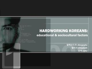 HARDWORKING KOREANS: educational & sociocultural factors