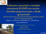Colestase associada a nutri  o  parenteral CANP em rec m-nascidos pequenos para a idade gestacional Parenteral Nutrition