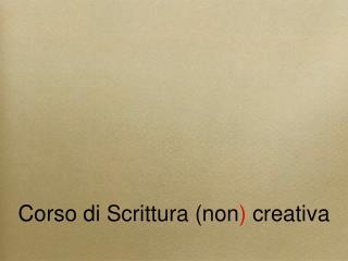 Corso di Scrittura (non )  creativa