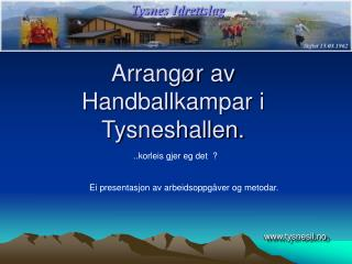 Arrangør av Handballkampar i Tysneshallen.