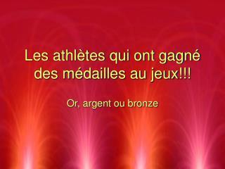 Les athlètes qui ont gagné des médailles au jeux!!!