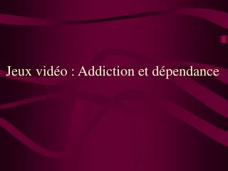 Jeux vidéo : Addiction et dépendance