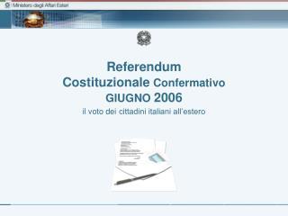 Referendum  Costituzionale  Confermativo   GIUGNO  2006 il voto dei cittadini italiani all'estero