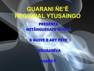 GUARANI ÑE'Ê REGIONAL YTUSAINGO