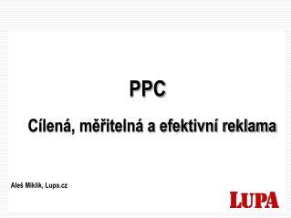 PPC Cílená, měřitelná a efektivní reklama Aleš Miklík, Lupa.cz