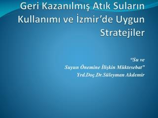 Geri Kazanılmış Atık Suların Kullanımı ve İzmir'de Uygun Stratejiler