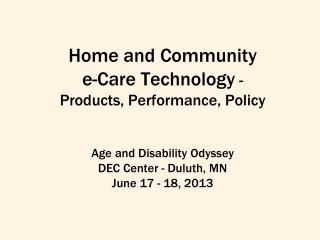 Home and Community  e-Care Technology  -  Products, Performance, Policy
