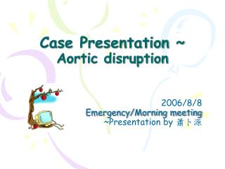Case Presentation ~  Aortic disruption