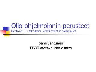 Olio-ohjelmoinnin perusteet luento 6: C++ tekniikoita, virhetilanteet ja poikkeukset