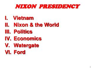 I.	Vietnam Nixon & the World Politics Economics Watergate Ford