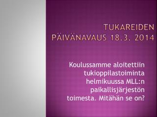 tukareiden Päivänavaus 18.3 . 2014