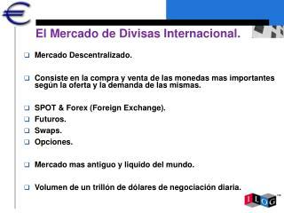 El Mercado de Divisas Internacional.