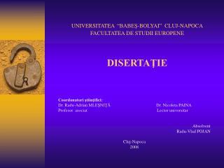 """UNIVERSITATEA """" BABEŞ-BOLYAI""""  CLUJ-NAPOCA FACULTATEA DE STUDII EUROPENE DISERTAŢIE"""