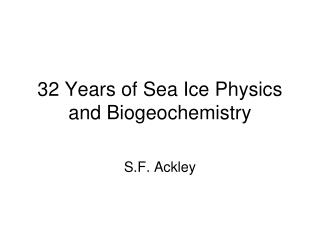 32 Years of Sea Ice Physics and Biogeochemistry