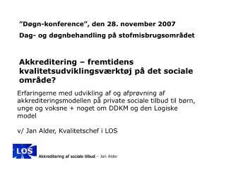 """""""Døgn-konference"""", den 28. november 2007 Dag- og døgnbehandling på stofmisbrugsområdet"""