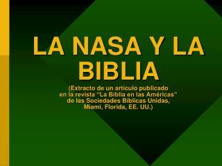 LA NASA Y LA BIBLIA Extracto de un art culo publicado  en la revista  La Biblia en las Am ricas   de las Sociedades B bl