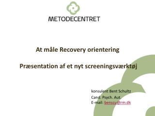 At måle Recovery orientering  Præsentation af et nyt screeningsværktøj