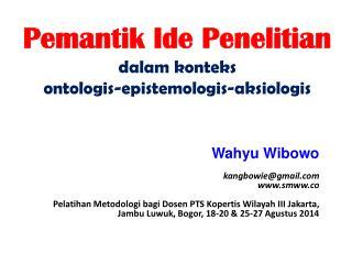 Pemantik Ide Penelitian dalam konteks ontologis-epistemologis-aksiologis