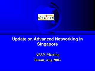 Update on Advanced Networking in Singapore