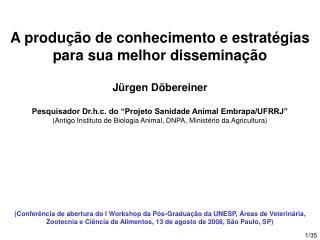 A produ  o de conhecimento e estrat gias  para sua melhor dissemina  o  J rgen D bereiner   Pesquisador Dr.h.c. do  Proj