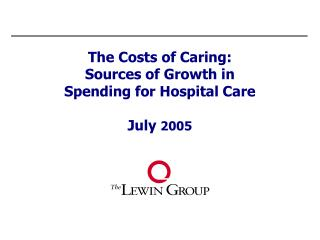 The Costs of Caring: Sources of Growth in Spending for Hospital Care  July 2005