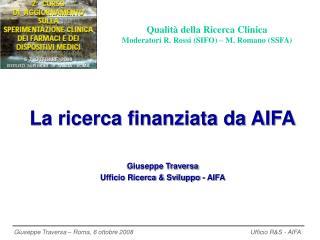 La ricerca finanziata da AIFA  Giuseppe Traversa Ufficio Ricerca  Sviluppo - AIFA