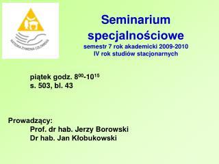 Seminarium specjalno?ciowe semestr 7 rok akademicki 2009-2010  IV rok studi�w stacjonarnych
