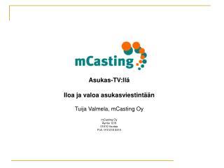 Asukas-TV:llä  Iloa ja valoa asukasviestintään Tuija Valmela, mCasting Oy           mCasting Oy