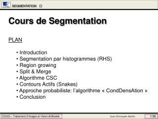 Cours de Segmentation PLAN  Introduction  Segmentation par histogrammes (RHS)  Region growing