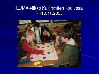LUMA-viikko Kuitinmäen koulussa  7.-13.11.2005