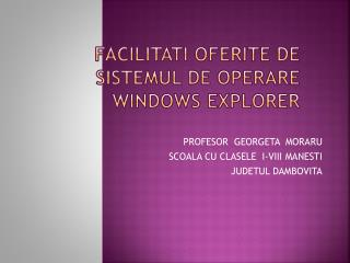 FACILITATI OFERITE DE SISTEMUL DE OPERARE WINDOWS EXPLORER
