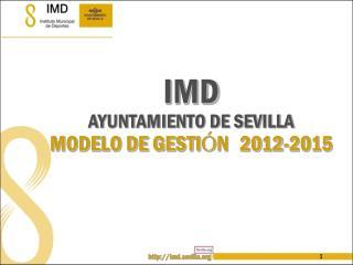 IMD AYUNTAMIENTO DE SEVILLA MODELO DE GESTI Ó N 2012-2015