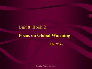 Unit 8  Book 2    Focus on Global Warming John Weier
