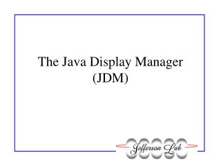 The Java Display Manager (JDM)