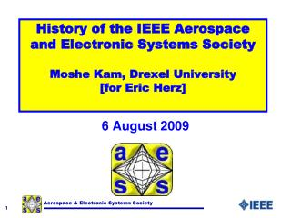 History of the IEEE Aerospace and Electronic Systems Society   Moshe Kam, Drexel University [for Eric Herz]