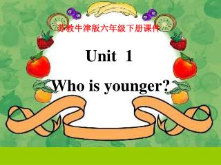 Unit  1 Who is younger?