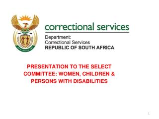 PRESENTATION TO THE SELECT COMMITTEE: WOMEN, CHILDREN & PERSONS WITH DISABILITIES