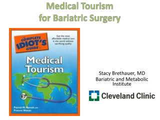 Stacy  Brethauer , MD Bariatric and Metabolic Institute