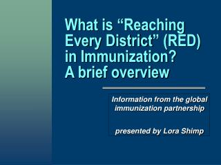 "What is ""Reaching Every District"" (RED) in Immunization?       A brief overview"